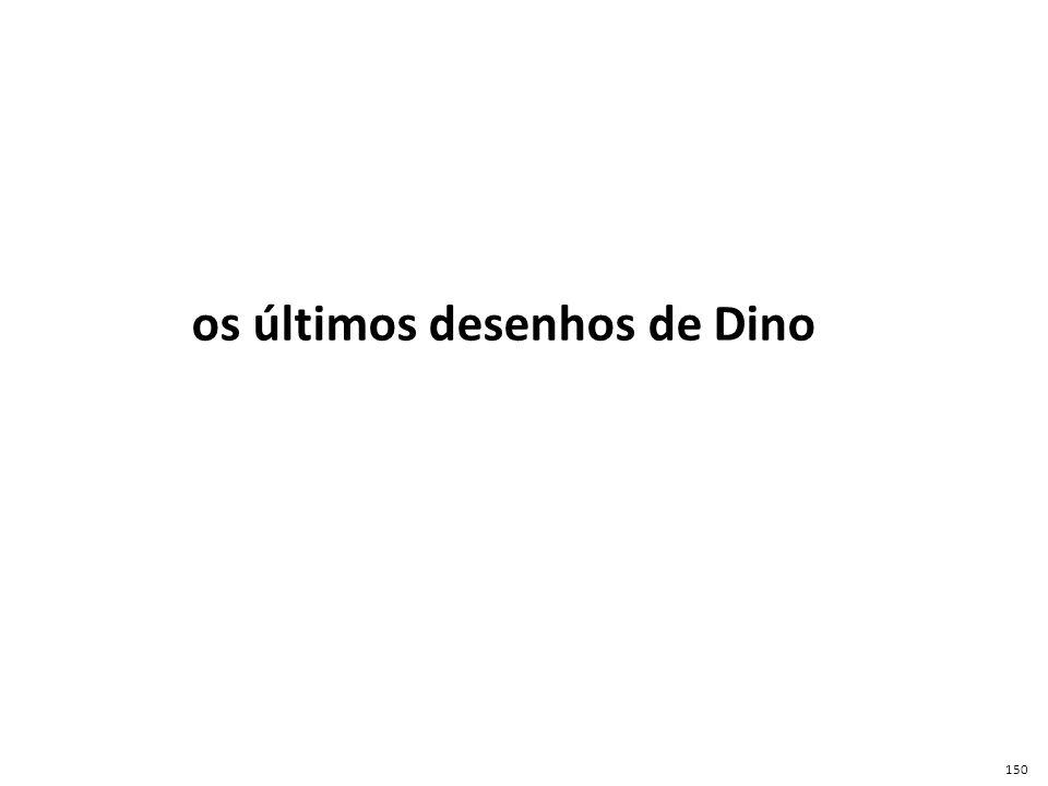 os últimos desenhos de Dino 150