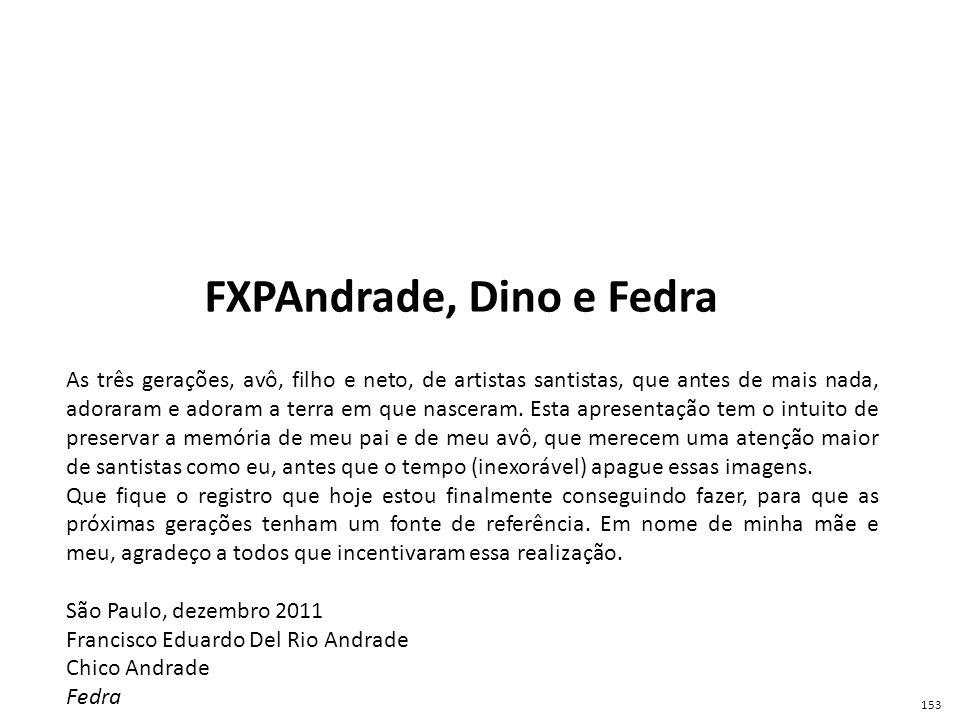 FXPAndrade, Dino e Fedra As três gerações, avô, filho e neto, de artistas santistas, que antes de mais nada, adoraram e adoram a terra em que nasceram