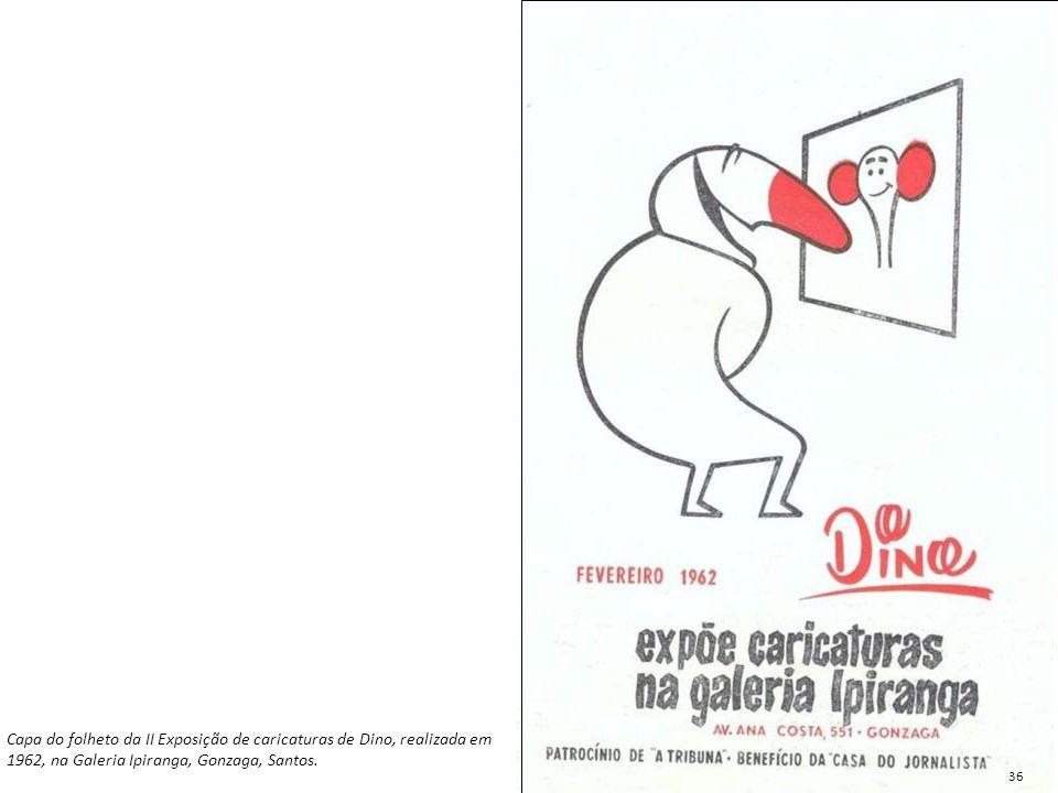 Capa do folheto da II Exposição de caricaturas de Dino, realizada em 1962, na Galeria Ipiranga, Gonzaga, Santos. 36
