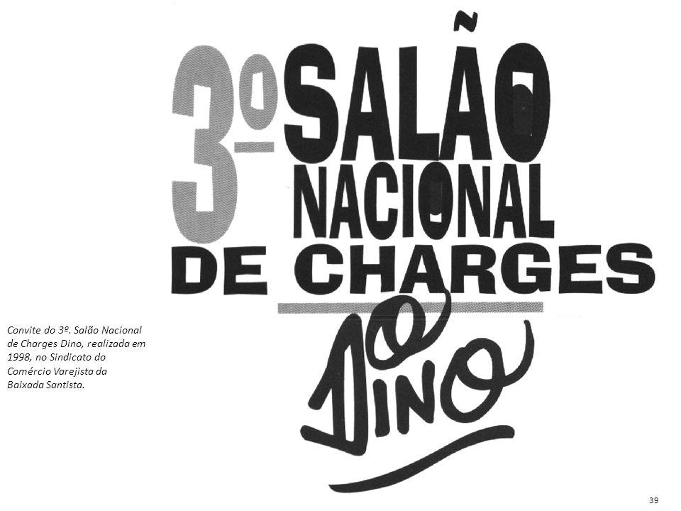 Convite do 3º. Salão Nacional de Charges Dino, realizada em 1998, no Sindicato do Comércio Varejista da Baixada Santista. 39