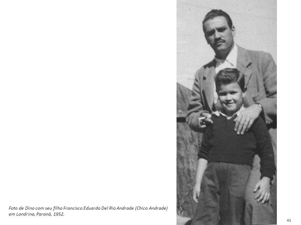 Foto de Dino com seu filho Francisco Eduardo Del Rio Andrade (Chico Andrade) em Londrina, Paraná, 1952. 41
