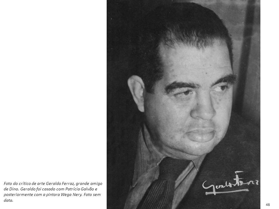 Foto do crítico de arte Geraldo Ferraz, grande amigo de Dino. Geraldo foi casado com Patrícia Galvão e posteriormente com a pintora Wega Nery. Foto se