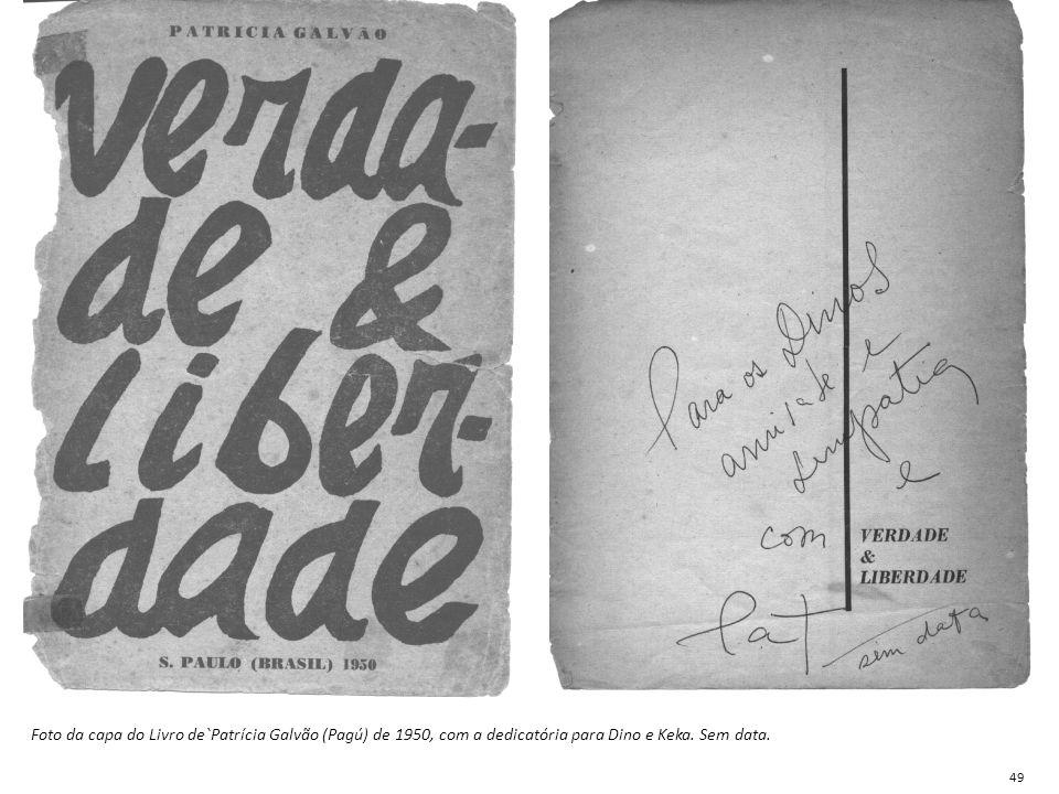 Foto da capa do Livro de`Patrícia Galvão (Pagú) de 1950, com a dedicatória para Dino e Keka. Sem data. 49