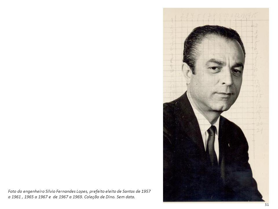Foto do engenheiro Silvio Fernandes Lopes, prefeito eleito de Santos de 1957 a 1961, 1965 a 1967 e de 1967 a 1969. Coleção de Dino. Sem data. 51