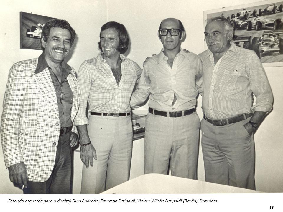 Foto (da esquerda para a direita) Dino Andrade, Emerson Fittipaldi, Viola e Wilsão Fittipaldi (Barão). Sem data. 56