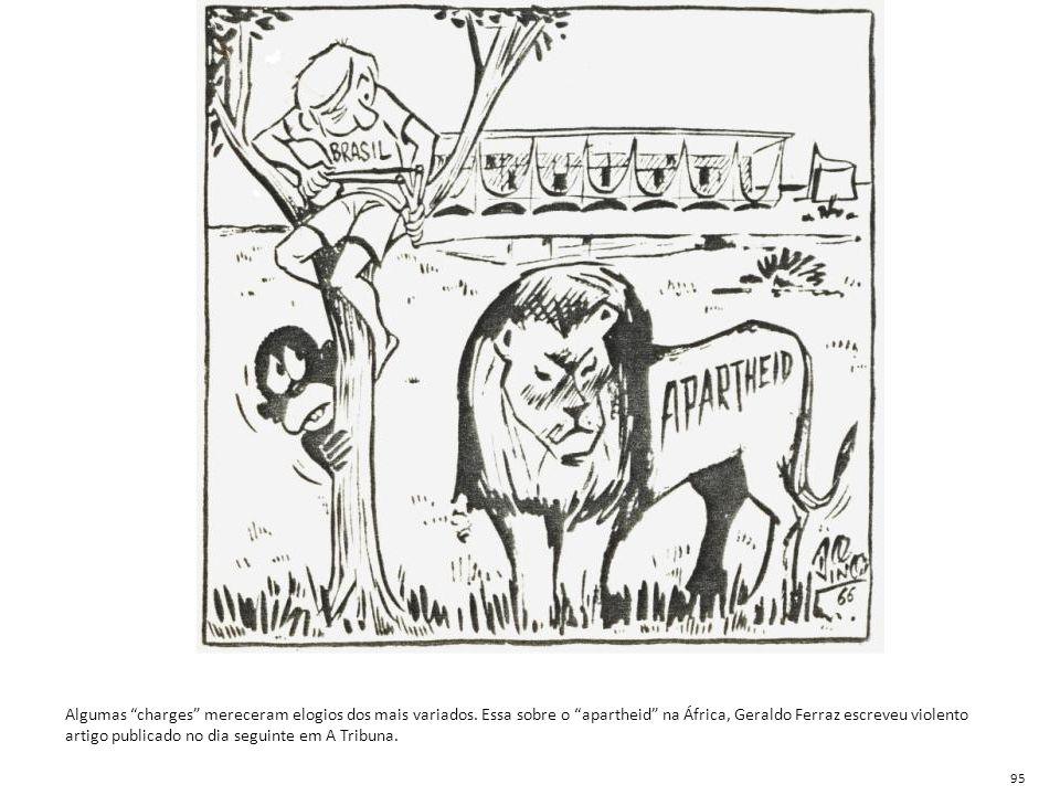 """Algumas """"charges"""" mereceram elogios dos mais variados. Essa sobre o """"apartheid"""" na África, Geraldo Ferraz escreveu violento artigo publicado no dia se"""