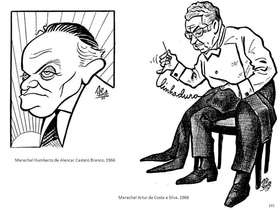 Marechal Humberto de Alencar Castelo Branco. 1966 Marechal Artur da Costa e Silva. 1966 101