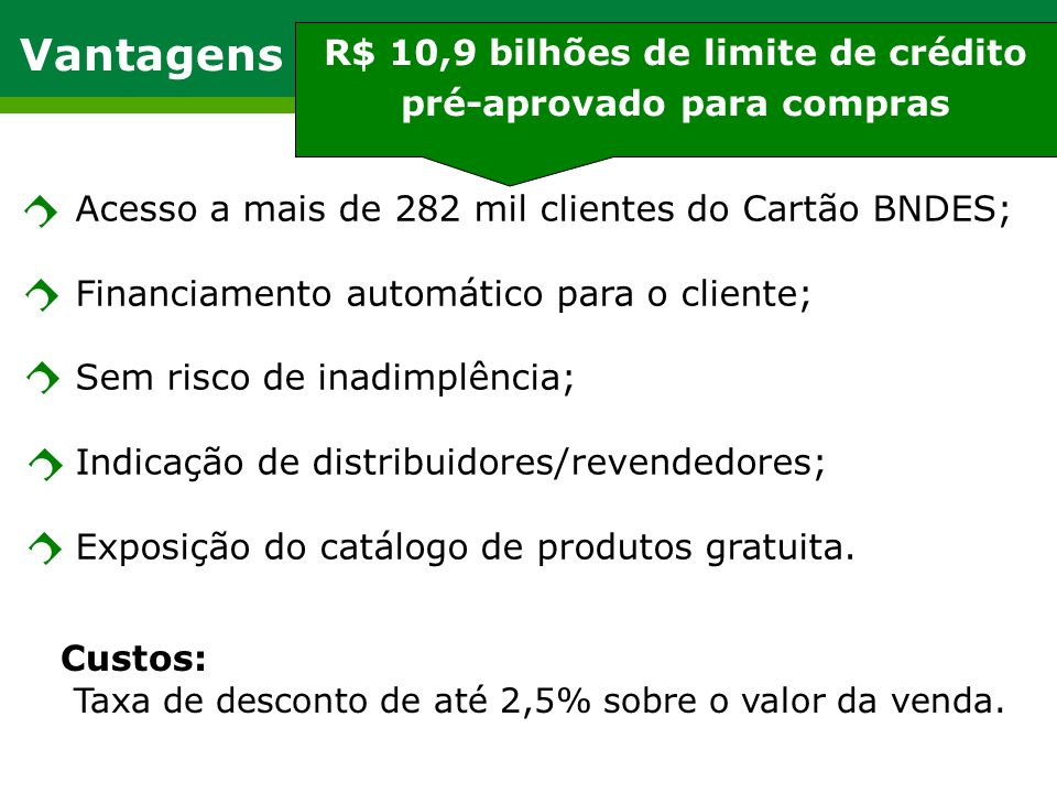 Vantagens para o fornecedor Custos: Taxa de desconto de até 2,5% sobre o valor da venda.