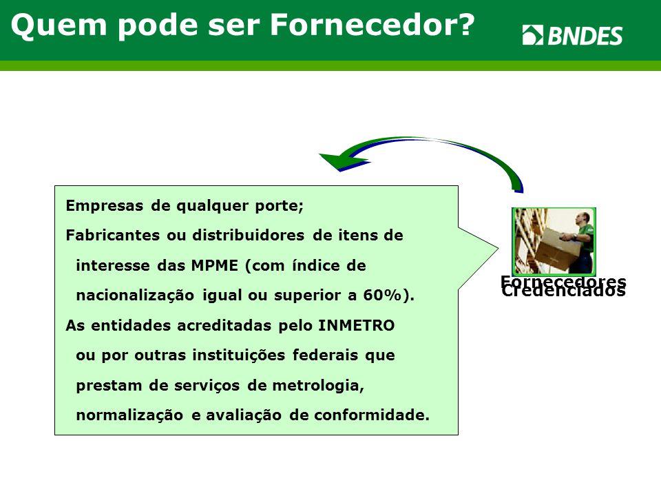 Empresas de qualquer porte; Fabricantes ou distribuidores de itens de interesse das MPME (com índice de nacionalização igual ou superior a 60%).