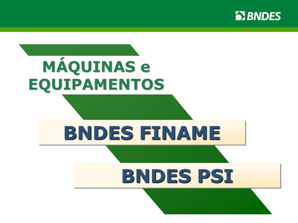 MÁQUINAS e EQUIPAMENTOS BNDES FINAME BNDES PSI