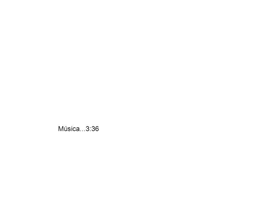 Música...3:36