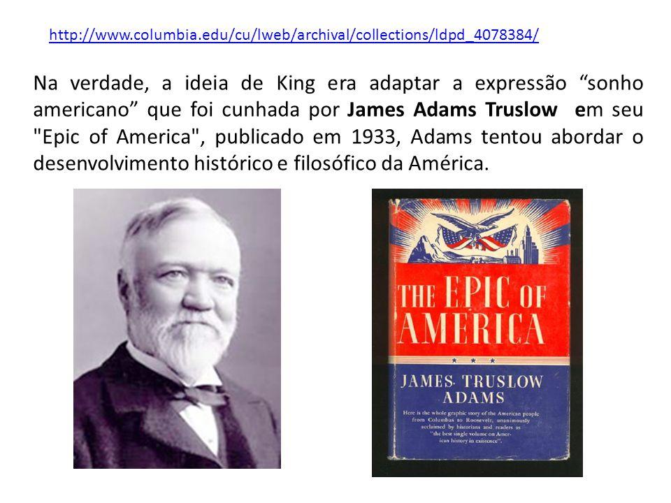 """Na verdade, a ideia de King era adaptar a expressão """"sonho americano"""" que foi cunhada por James Adams Truslow em seu"""
