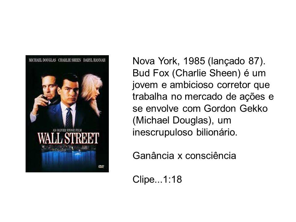 Nova York, 1985 (lançado 87). Bud Fox (Charlie Sheen) é um jovem e ambicioso corretor que trabalha no mercado de ações e se envolve com Gordon Gekko (