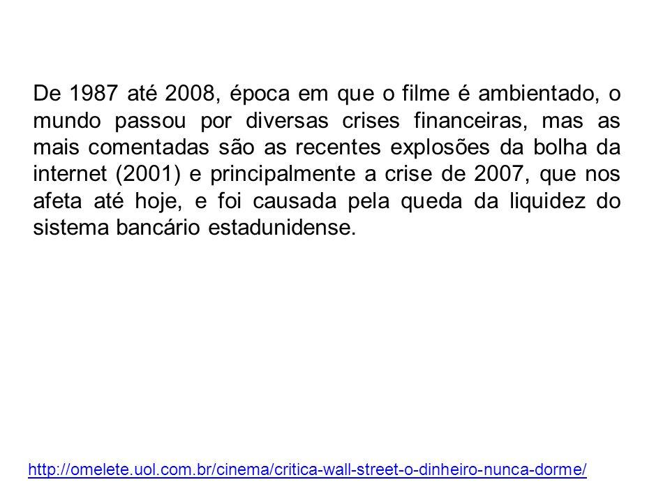 De 1987 até 2008, época em que o filme é ambientado, o mundo passou por diversas crises financeiras, mas as mais comentadas são as recentes explosões