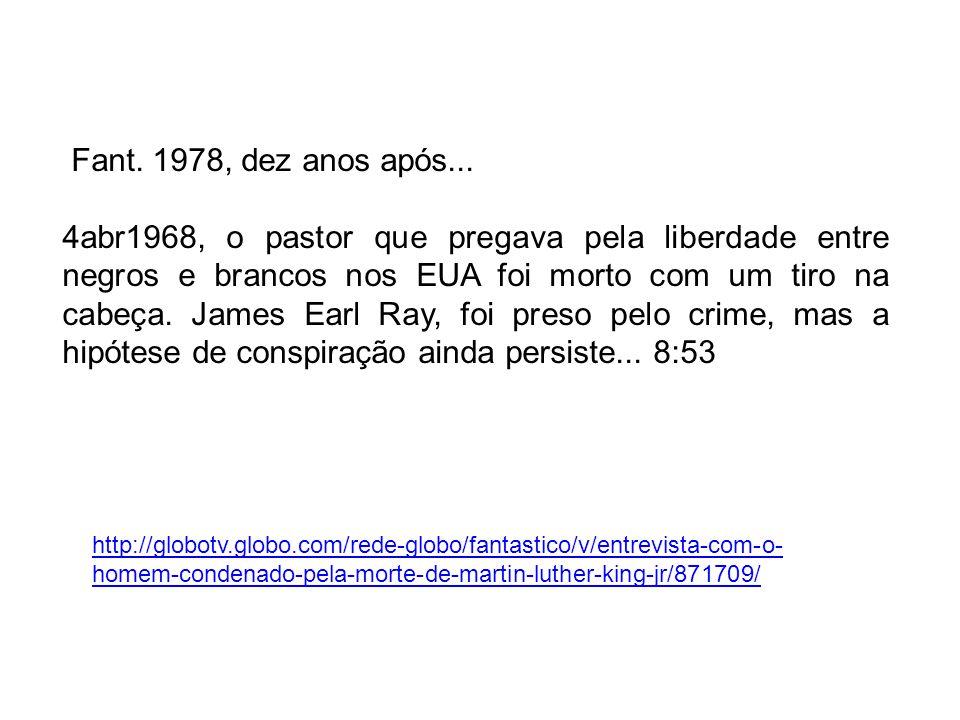 http://globotv.globo.com/rede-globo/fantastico/v/entrevista-com-o- homem-condenado-pela-morte-de-martin-luther-king-jr/871709/ Fant. 1978, dez anos ap