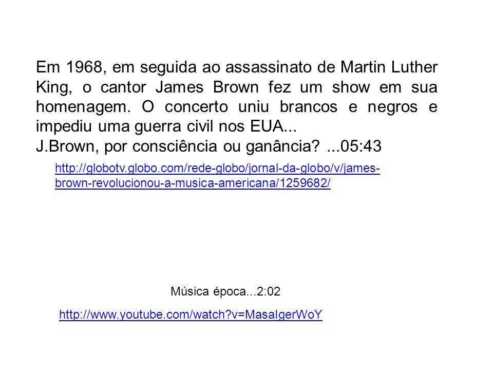 http://globotv.globo.com/rede-globo/jornal-da-globo/v/james- brown-revolucionou-a-musica-americana/1259682/ Em 1968, em seguida ao assassinato de Mart