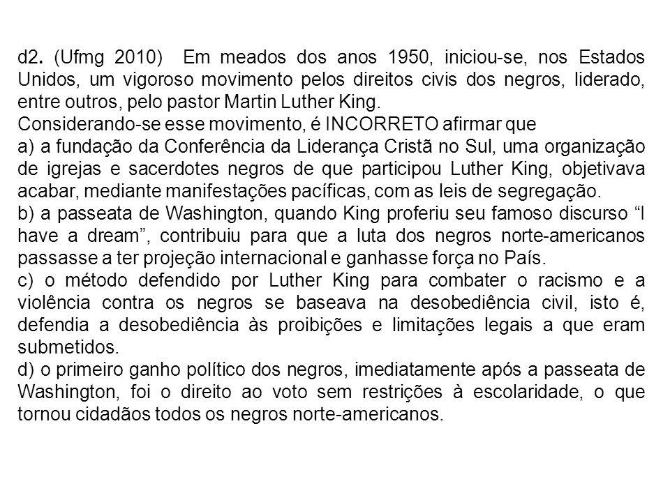 d2. (Ufmg 2010) Em meados dos anos 1950, iniciou-se, nos Estados Unidos, um vigoroso movimento pelos direitos civis dos negros, liderado, entre outros