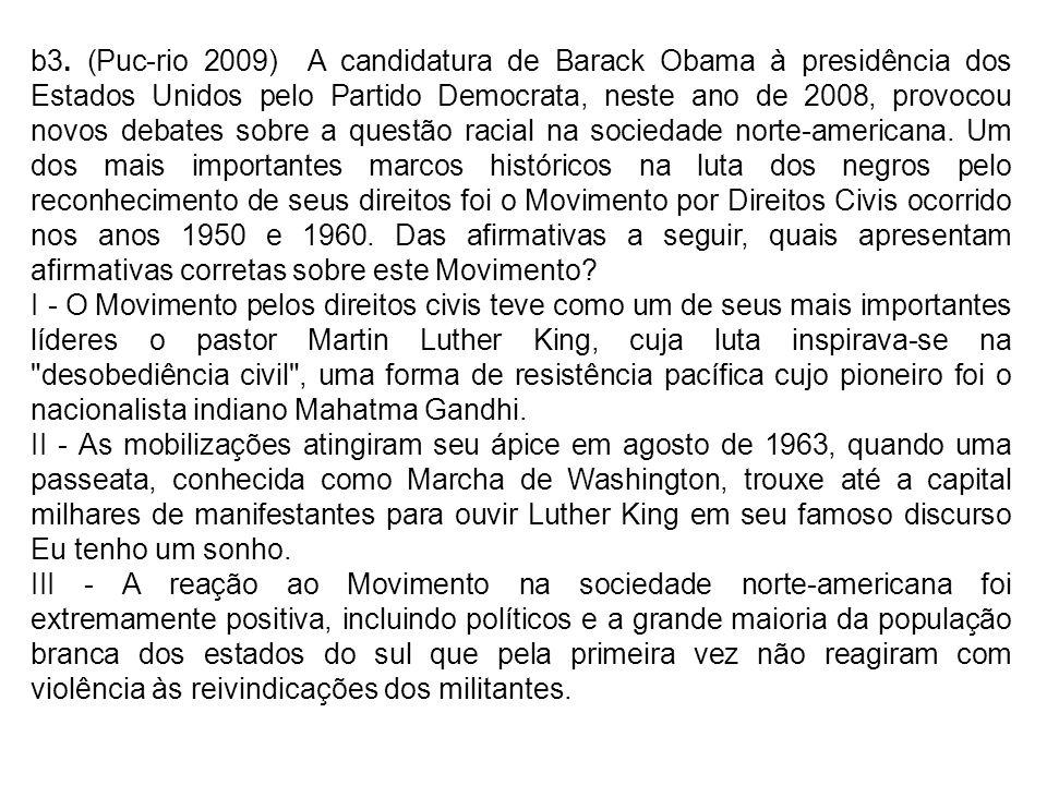 b3. (Puc-rio 2009) A candidatura de Barack Obama à presidência dos Estados Unidos pelo Partido Democrata, neste ano de 2008, provocou novos debates so