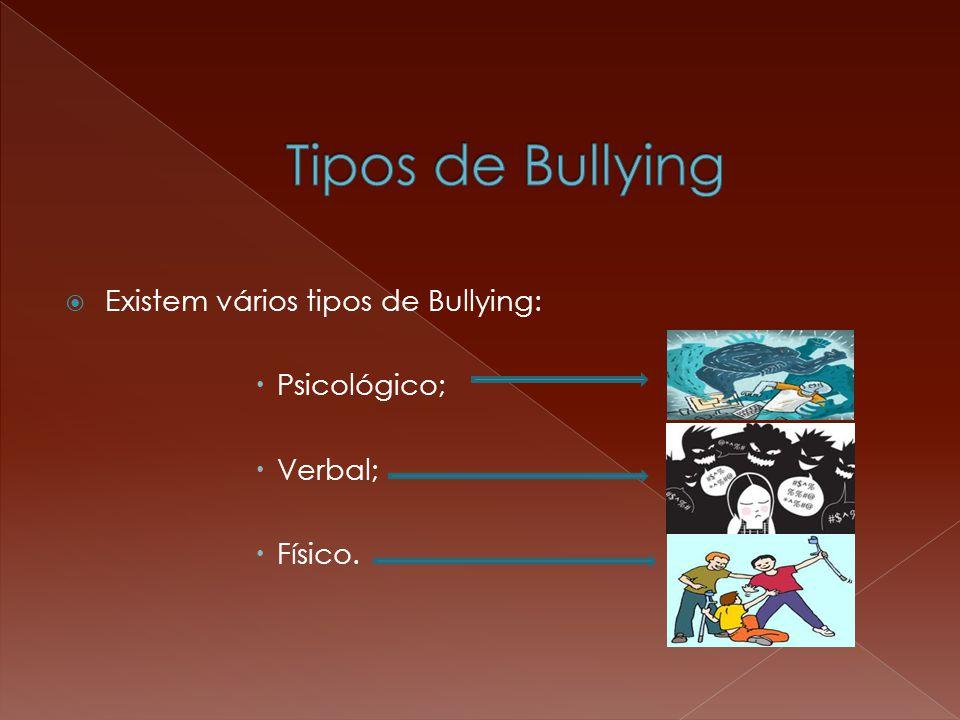  Existem vários tipos de Bullying:  Psicológico;  Verbal;  Físico.