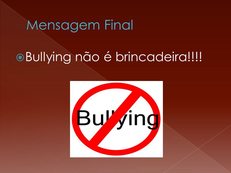 Bullying não é brincadeira!!!!