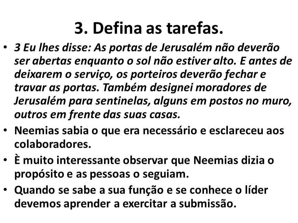 3. Defina as tarefas. • 3 Eu lhes disse: As portas de Jerusalém não deverão ser abertas enquanto o sol não estiver alto. E antes de deixarem o serviço