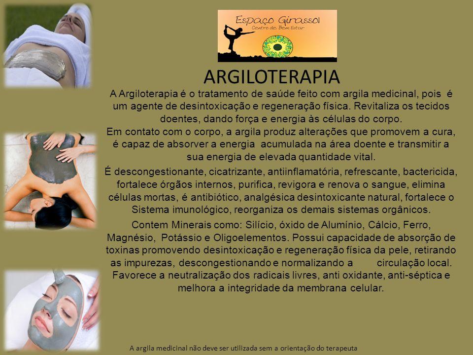 ARGILOTERAPIA A Argiloterapia é o tratamento de saúde feito com argila medicinal, pois é um agente de desintoxicação e regeneração física.