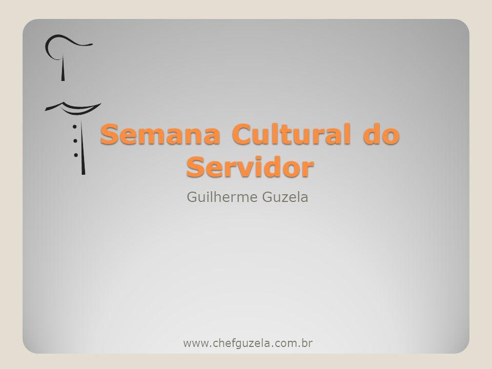 Semana Cultural do Servidor Guilherme Guzela www.chefguzela.com.br