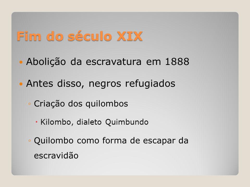 Fim do século XIX  Abolição da escravatura em 1888  Antes disso, negros refugiados ◦Criação dos quilombos  Kilombo, dialeto Quimbundo ◦Quilombo com