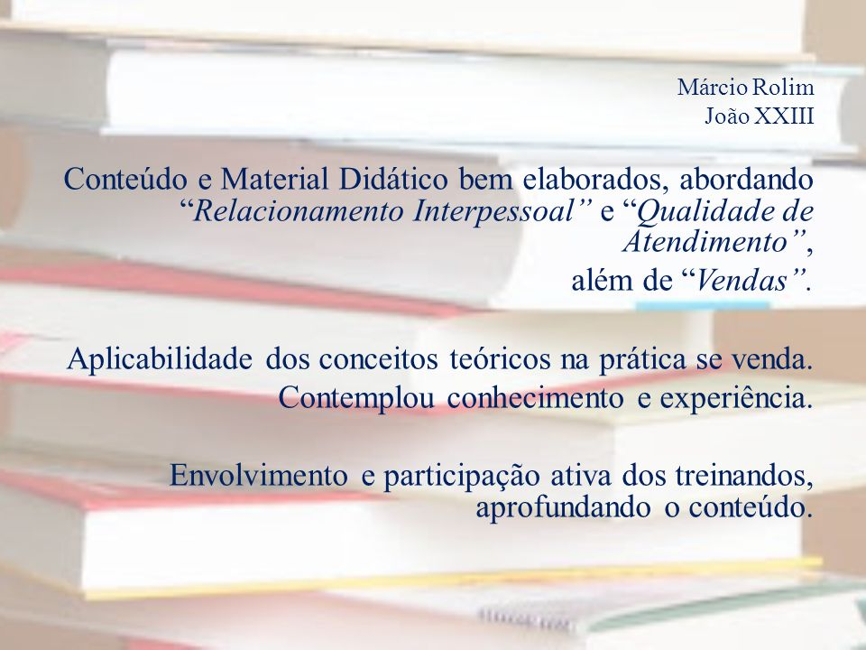Márcio Rolim João XXIII Conteúdo e Material Didático bem elaborados, abordando Relacionamento Interpessoal e Qualidade de Atendimento , além de Vendas .