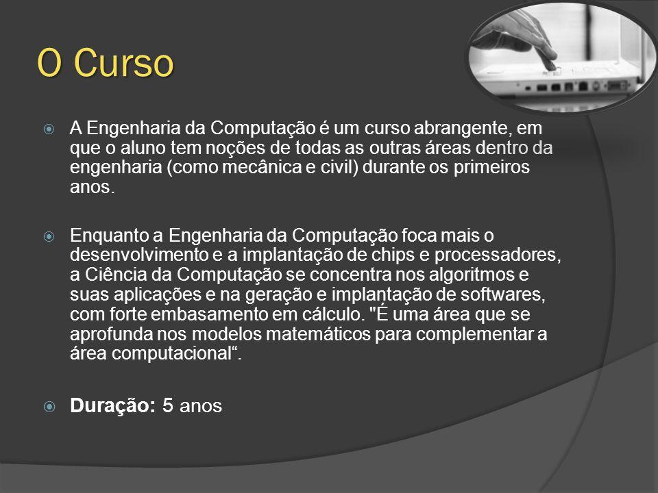 O Curso  A Engenharia da Computação é um curso abrangente, em que o aluno tem noções de todas as outras áreas dentro da engenharia (como mecânica e civil) durante os primeiros anos.