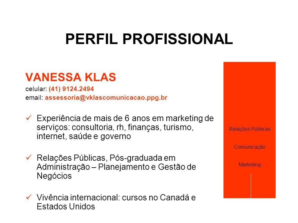 PERFIL PROFISSIONAL VANESSA KLAS celular: (41) 9124.2494 email: assessoria@vklascomunicacao.ppg.br  Experiência de mais de 6 anos em marketing de ser