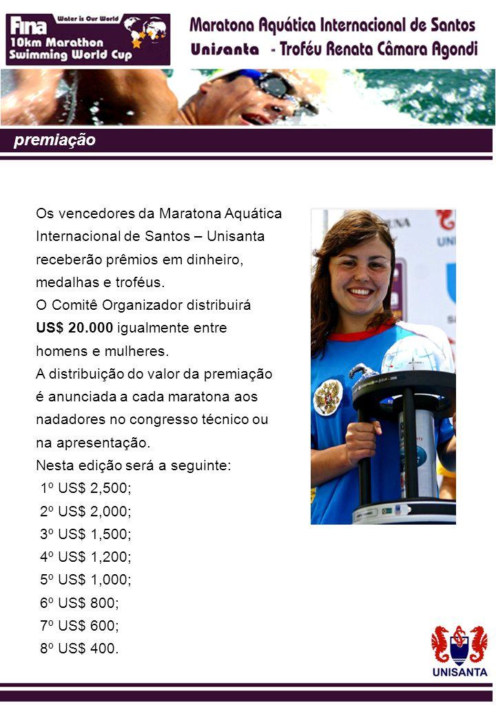 premiação Os vencedores da Maratona Aquática Internacional de Santos – Unisanta receberão prêmios em dinheiro, medalhas e troféus. O Comitê Organizado