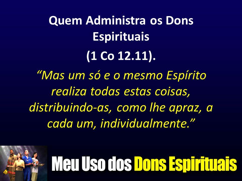 """Quem Administra os Dons Espirituais (1 Co 12.11). """"Mas um só e o mesmo Espírito realiza todas estas coisas, distribuindo-as, como lhe apraz, a cada um"""