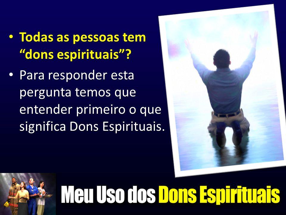 """• Todas as pessoas tem """"dons espirituais""""? • Para responder esta pergunta temos que entender primeiro o que significa Dons Espirituais."""