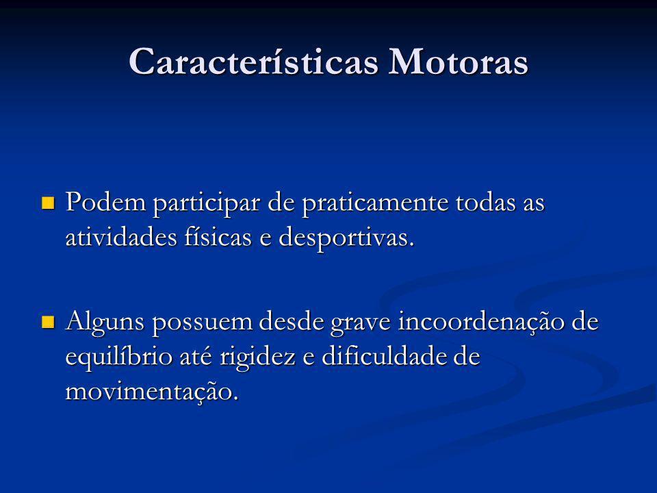 Características Motoras  Podem participar de praticamente todas as atividades físicas e desportivas.  Alguns possuem desde grave incoordenação de eq