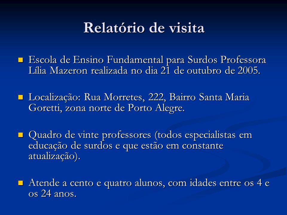 Relatório de visita  Escola de Ensino Fundamental para Surdos Professora Lília Mazeron realizada no dia 21 de outubro de 2005.  Localização: Rua Mor