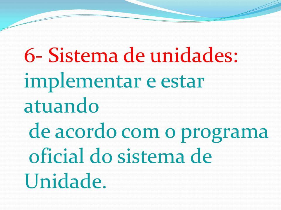 6- Sistema de unidades: implementar e estar atuando de acordo com o programa oficial do sistema de Unidade.