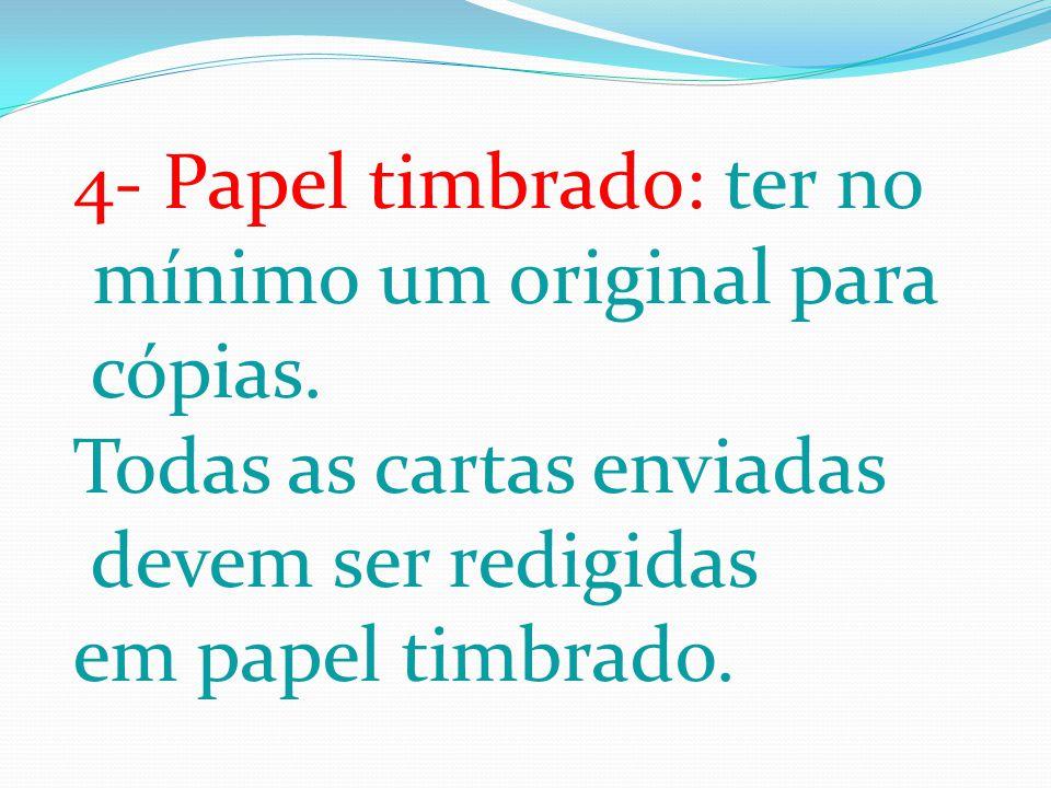 4- Papel timbrado: ter no mínimo um original para cópias. Todas as cartas enviadas devem ser redigidas em papel timbrado.