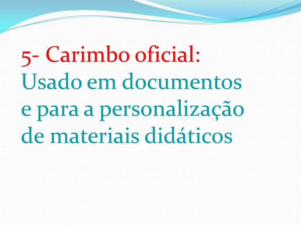 5- Carimbo oficial: Usado em documentos e para a personalização de materiais didáticos
