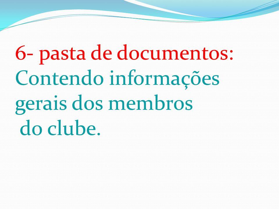 6- pasta de documentos: Contendo informações gerais dos membros do clube.