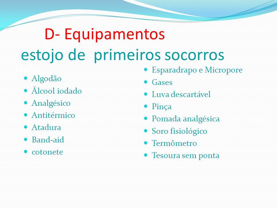 D- Equipamentos estojo de primeiros socorros clube  Algodão  Álcool iodado  Analgésico  Antitérmico  Atadura  Band-aid  cotonete  Esparadrapo