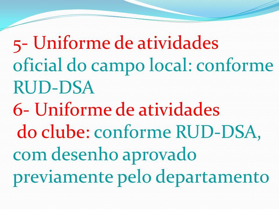 5- Uniforme de atividades oficial do campo local: conforme RUD-DSA 6- Uniforme de atividades do clube: conforme RUD-DSA, com desenho aprovado previame