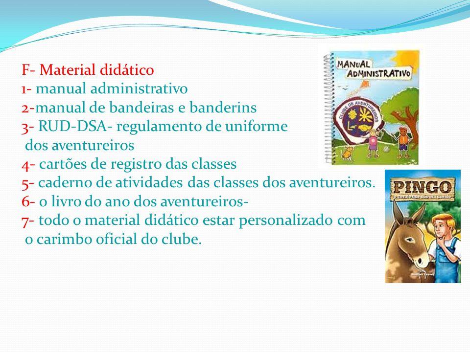 F- Material didático 1- manual administrativo 2-manual de bandeiras e banderins 3- RUD-DSA- regulamento de uniforme dos aventureiros 4- cartões de reg