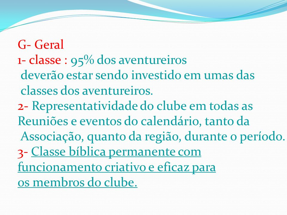 G- Geral 1- classe : 95% dos aventureiros deverão estar sendo investido em umas das classes dos aventureiros. 2- Representatividade do clube em todas