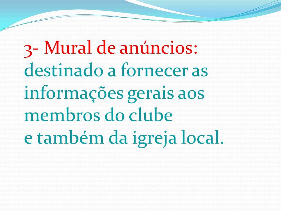 3- Mural de anúncios: destinado a fornecer as informações gerais aos membros do clube e também da igreja local.