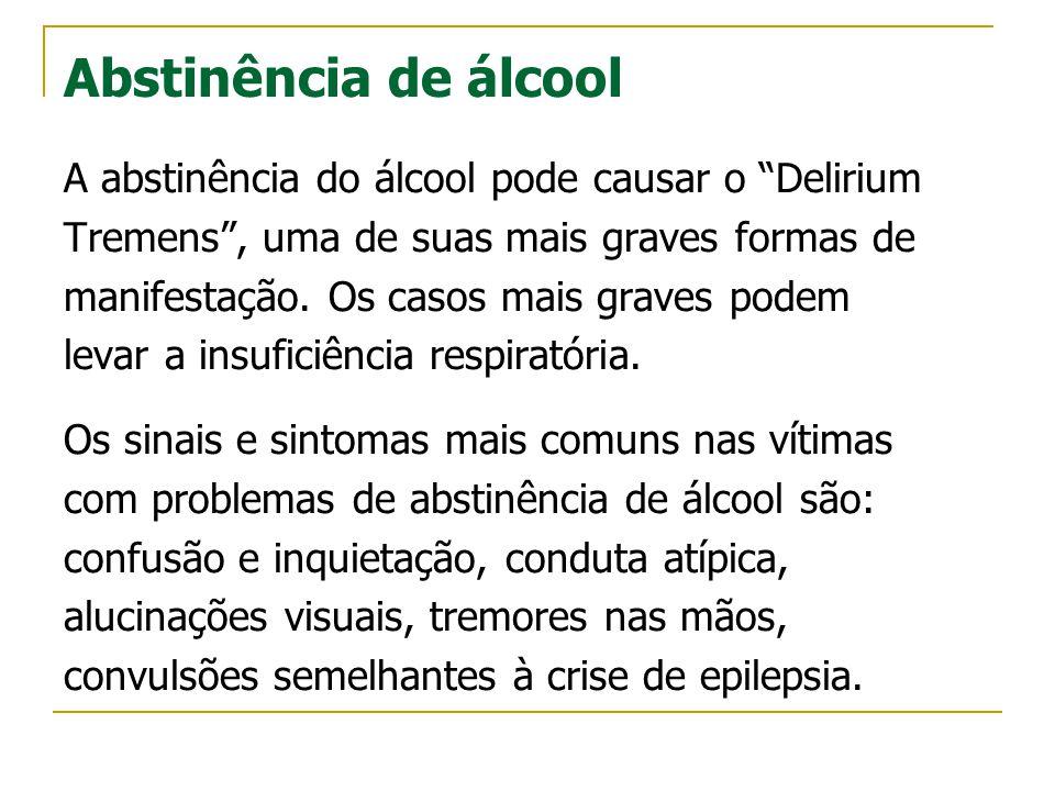 """Abstinência de álcool A abstinência do álcool pode causar o """"Delirium Tremens"""", uma de suas mais graves formas de manifestação. Os casos mais graves p"""