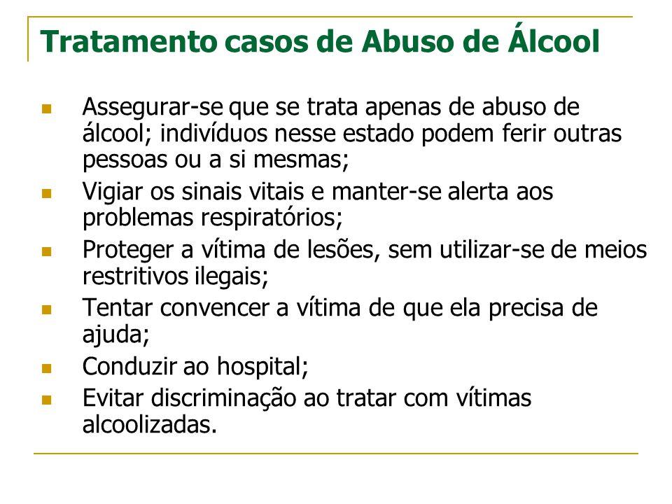 Tratamento casos de Abuso de Álcool  Assegurar-se que se trata apenas de abuso de álcool; indivíduos nesse estado podem ferir outras pessoas ou a si