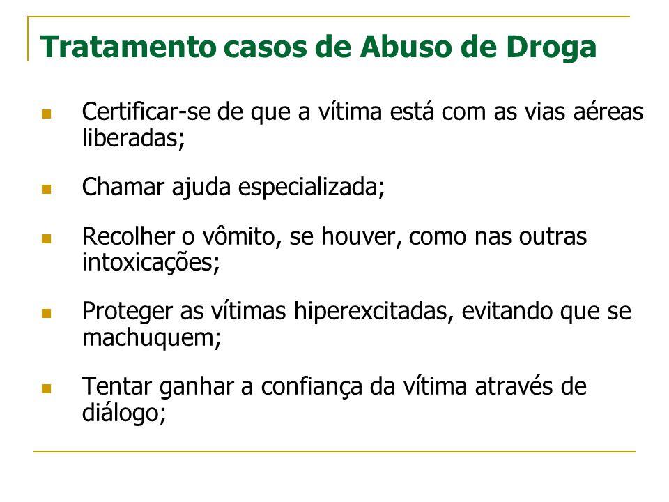 Tratamento casos de Abuso de Droga  Certificar-se de que a vítima está com as vias aéreas liberadas;  Chamar ajuda especializada;  Recolher o vômit