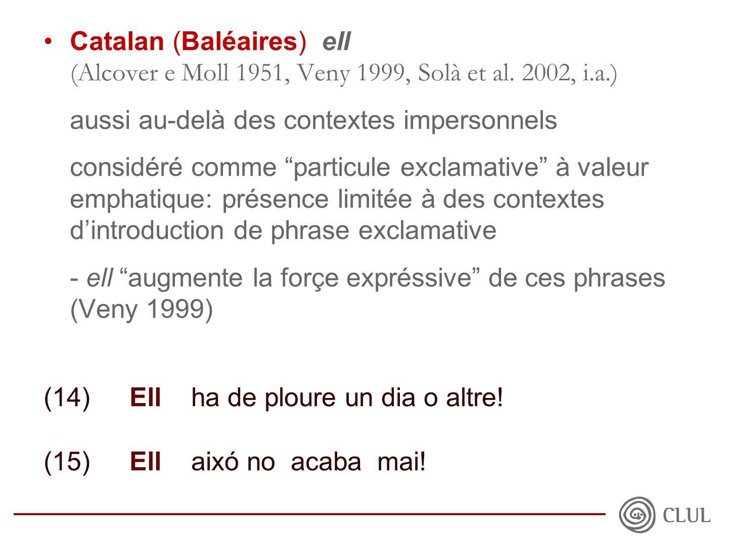 •Catalan (Baléaires) ell (Alcover e Moll 1951, Veny 1999, Solà et al.