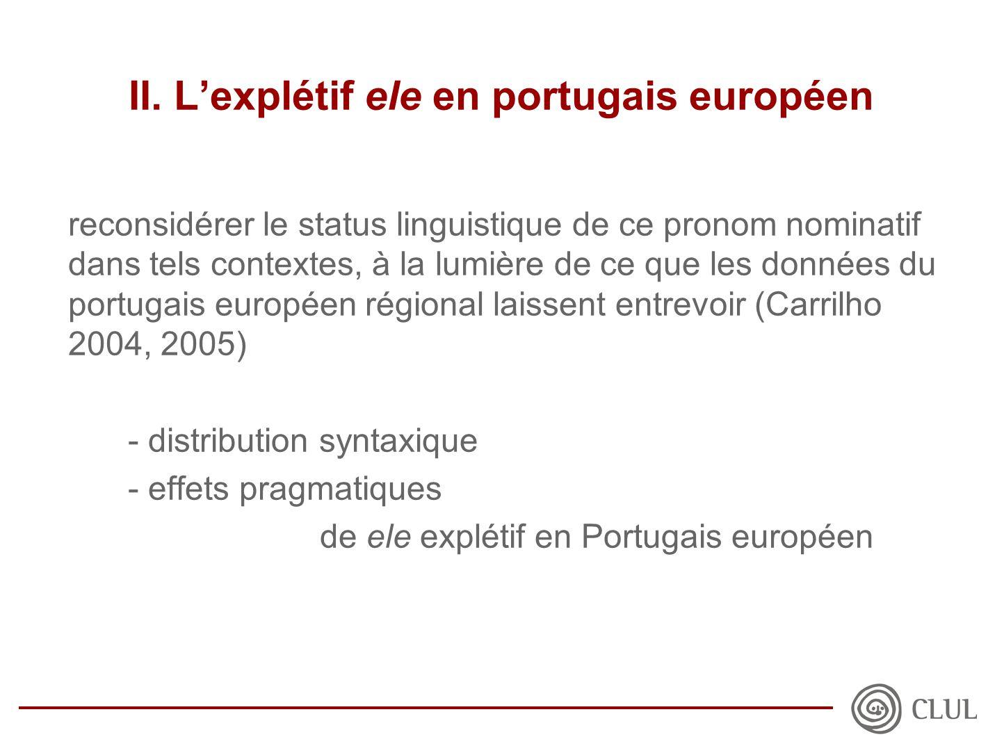 II. L'explétif ele en portugais européen reconsidérer le status linguistique de ce pronom nominatif dans tels contextes, à la lumière de ce que les do